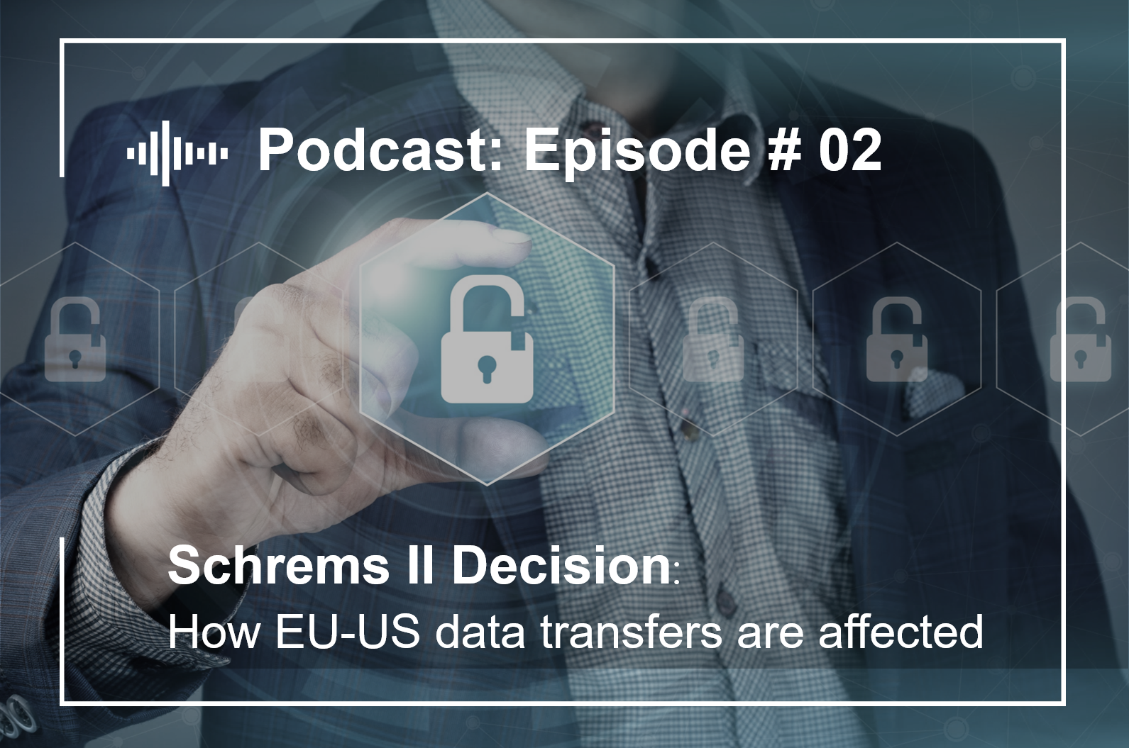 Episode #2  Schrems II Decision: How EU-US data transfers are affected