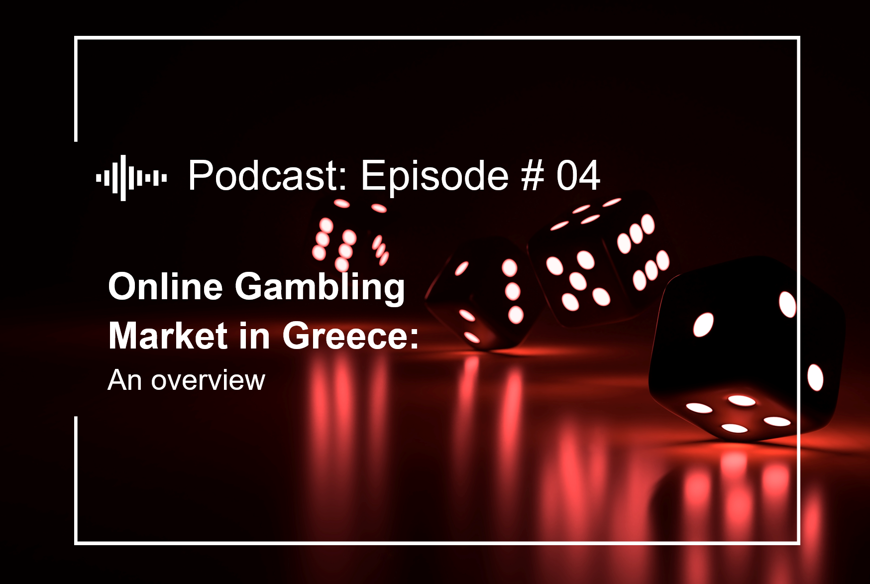 Episode #4  Online Gambling Market in Greece: An Overview