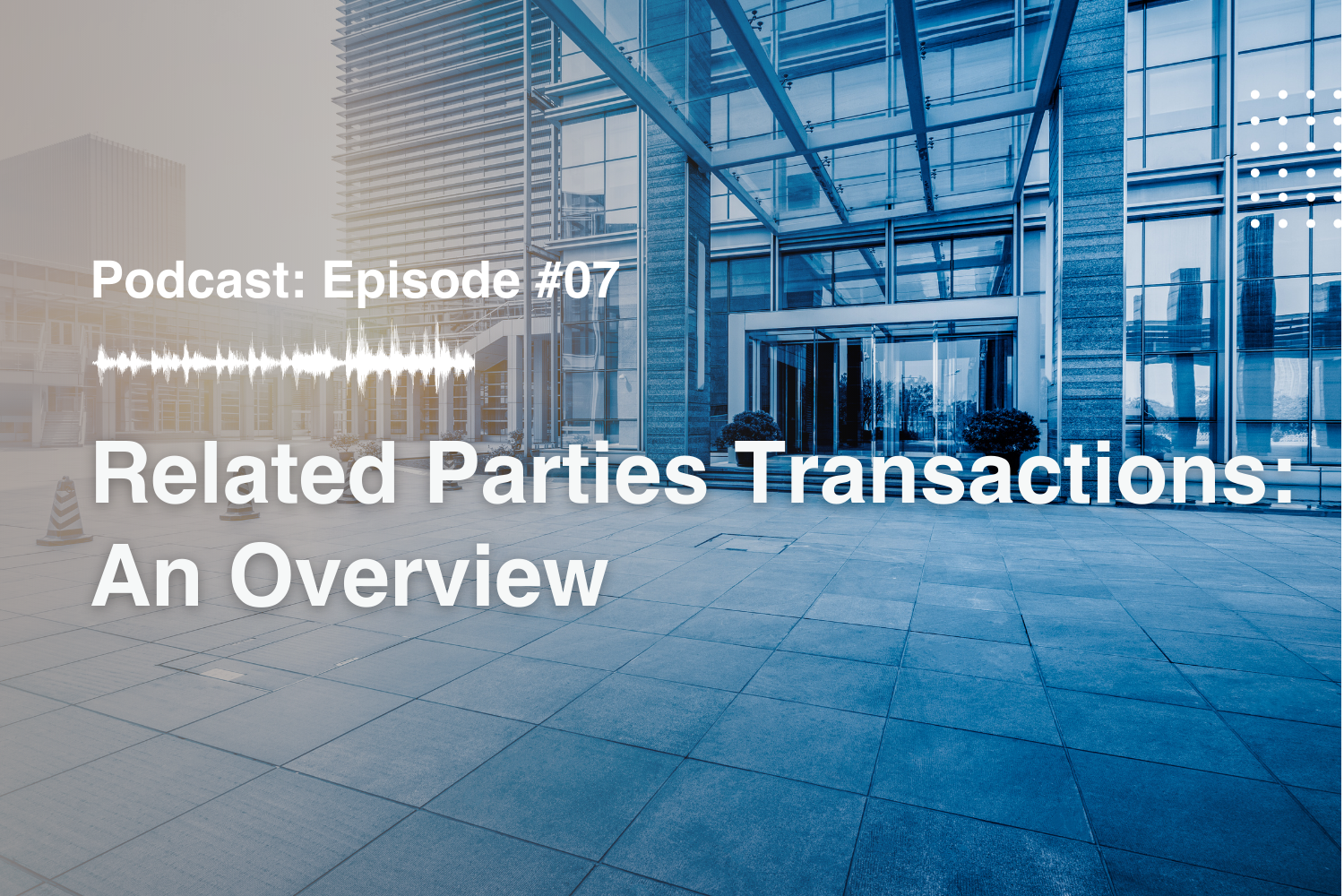 Episode #7 Related Parties Transactions: An Overview